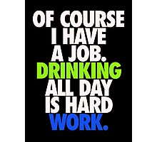 DRINKING ALL DAY IS HARD WORK Photographic Print