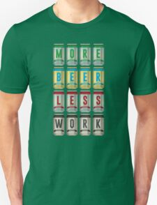 More Beer Less Work Unisex T-Shirt