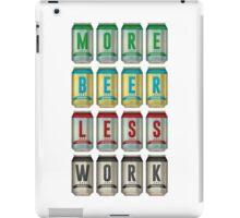 More Beer Less Work iPad Case/Skin