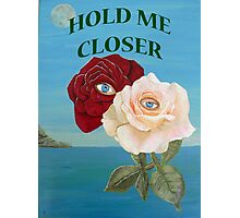ROSES, HOLD ME CLOSER Photographic Print