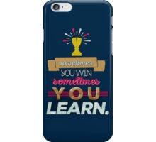Sometimes you win sometimes you learn iPhone Case/Skin