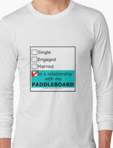 In A Relationship With My Paddleboard Long Sleeve T-Shirt