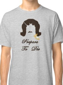 Prepare To Die Classic T-Shirt