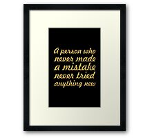 """A person who never made a mistake never tried anything new"" Albert Einstein Framed Print"