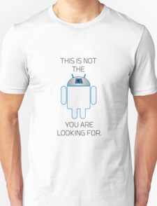 Not the Droid You Are Looking For T-Shirt