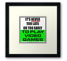 It's Never Too Late Or Too Early To Play Video Games Framed Print