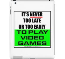 It's Never Too Late Or Too Early To Play Video Games iPad Case/Skin