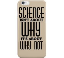 Science Isn't About Why iPhone Case/Skin