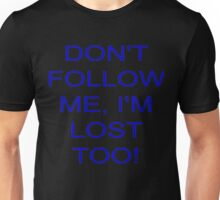 Don't follow me, i'm lost too Unisex T-Shirt