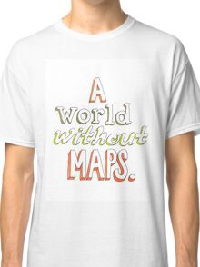 a world without maps Classic T-Shirt