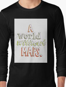 a world without maps Long Sleeve T-Shirt