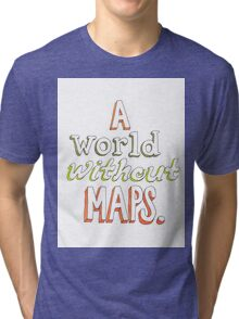 a world without maps Tri-blend T-Shirt