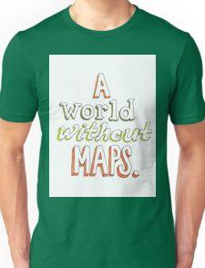a world without maps Unisex T-Shirt