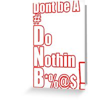 Dont be a DNB  #DNB Greeting Card