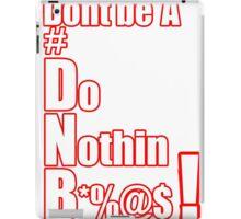 Dont be a DNB  #DNB iPad Case/Skin