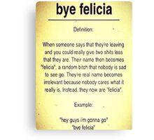 Bye Felicia Definition Canvas Print