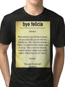 Bye Felicia Definition Tri-blend T-Shirt