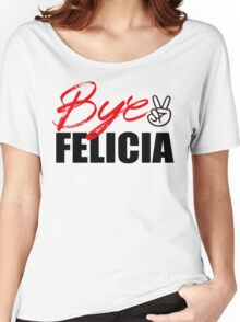 Bye Felicia Women's Relaxed Fit T-Shirt