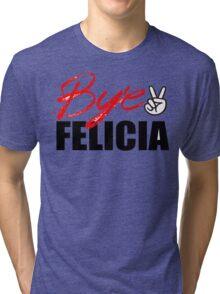 Bye Felicia Tri-blend T-Shirt