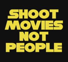 SHOOT MOVIES NOT PEOPLE by miahallsman