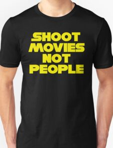 SHOOT MOVIES NOT PEOPLE Unisex T-Shirt