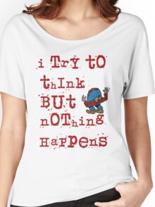 I try to think but nothing happens Women's Relaxed Fit T-Shirt