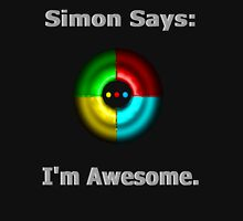 Simon Says: I'm Awesome. Unisex T-Shirt