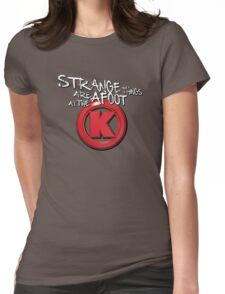 Strange Things Are Afoot At The Circle K Womens Fitted T-Shirt