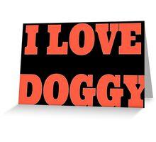 I love doggy Greeting Card