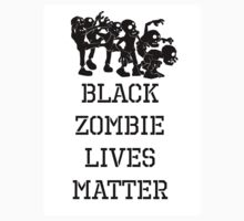 BLACK ZOMBIE LIVES MATTER by aholetees