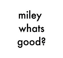 MILEY WHATS GOOD? by Sadiehendo