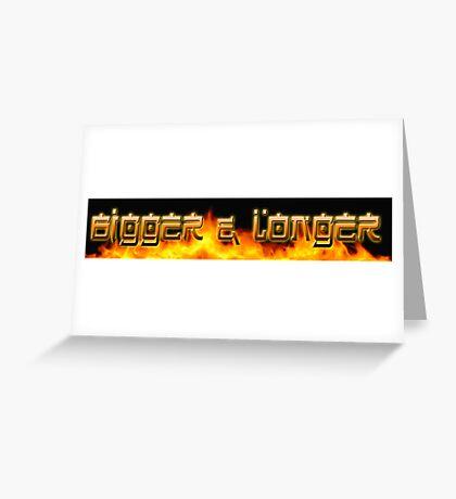 Bigger & Longer . . . Greeting Card