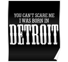 You Can't Scare Me I Was Born In Detroit Poster