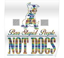 ban stupid people not dogs. Poster