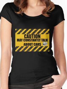 CAUTION May Constantly Talk About Cars Women's Fitted Scoop T-Shirt