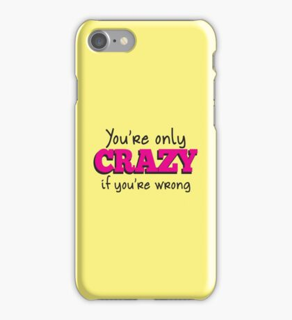 You're only CRAZY if you're WRONG iPhone Case/Skin