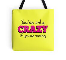 You're only CRAZY if you're WRONG Tote Bag