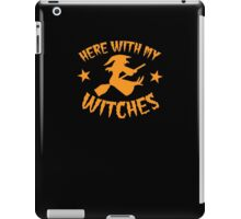 HERE WITH MY WITCHES Halloween design (parody of Here with my bi*ches) iPad Case/Skin
