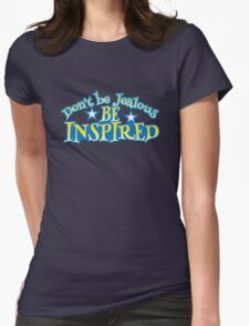 Don't be JEALOUS- be INSPIRED! Womens Fitted T-Shirt