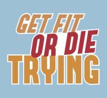 GET FIT or DIE TRYING! Kids Tee