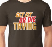 GET FIT or DIE TRYING! Unisex T-Shirt