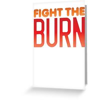 FIGHT THE BURN Greeting Card