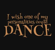 I WISH one of my Personalities could dance Kids Tee
