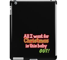 All I want for Christmas is this baby OUT!  in red and green iPad Case/Skin