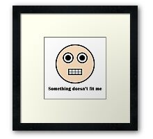 Something doesn't fit me Framed Print