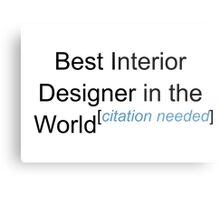 Best Interior Designer in the World - Citation Needed! Metal Print
