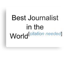 Best Journalist in the World - Citation Needed! Metal Print