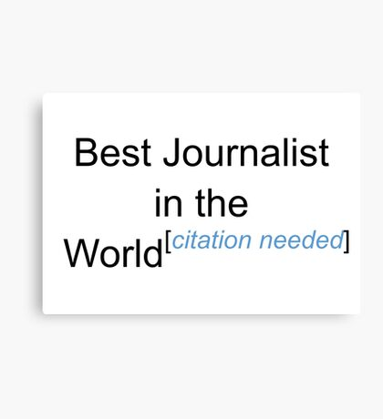 Best Journalist in the World - Citation Needed! Canvas Print