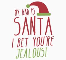 My DAD is SANTA- I bet you're JEALOUS! Baby Tee