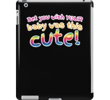 Bet you wish your baby was this CUTE! iPad Case/Skin